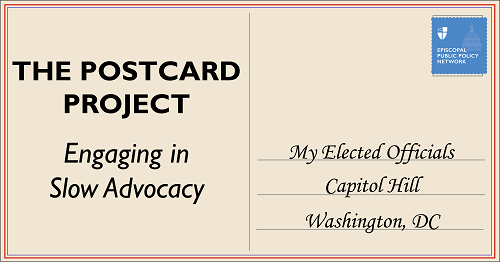 A postcard graphic with text, The Postcard Project, Engaging in Slow Advocacy. The postcard is addressed to My Elected Officials, Capitol Hill, Washington, DC with the episcopal public policy network logo as the stamp